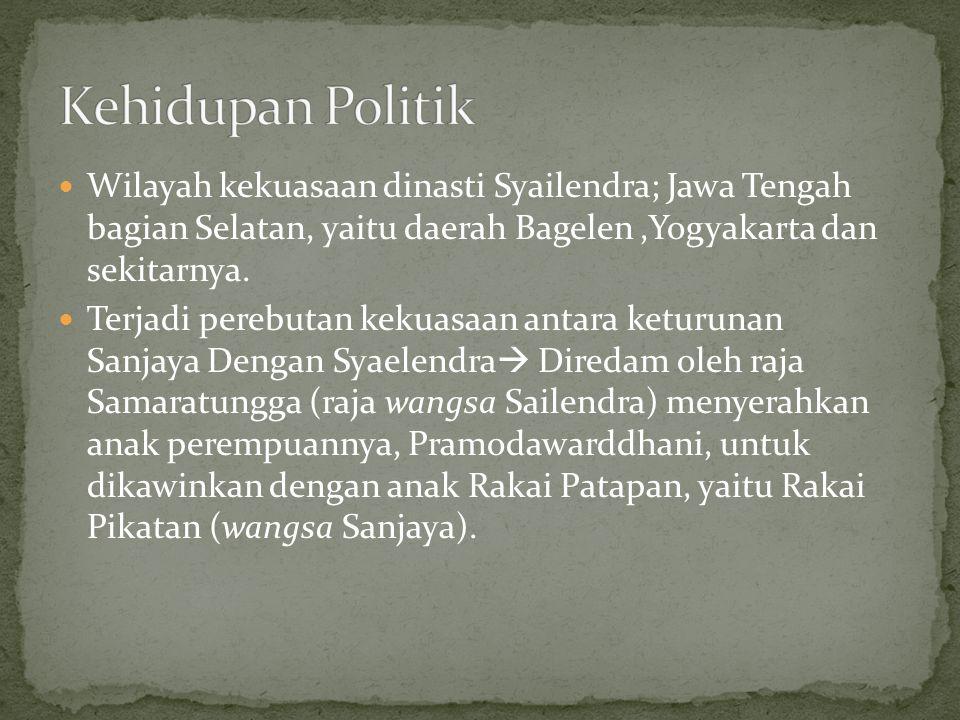 Wilayah kekuasaan dinasti Syailendra; Jawa Tengah bagian Selatan, yaitu daerah Bagelen,Yogyakarta dan sekitarnya. Terjadi perebutan kekuasaan antara k
