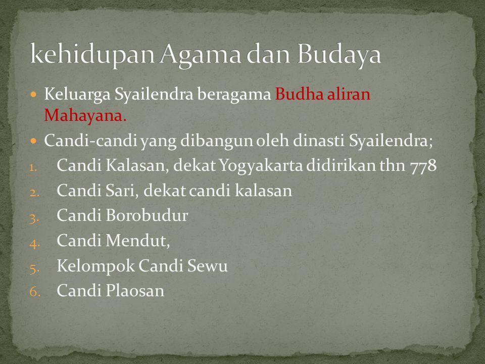 Keluarga Syailendra beragama Budha aliran Mahayana. Candi-candi yang dibangun oleh dinasti Syailendra; 1. Candi Kalasan, dekat Yogyakarta didirikan th