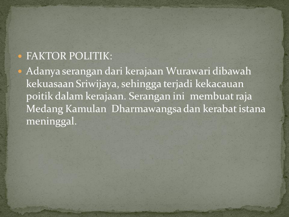 FAKTOR POLITIK: Adanya serangan dari kerajaan Wurawari dibawah kekuasaan Sriwijaya, sehingga terjadi kekacauan poitik dalam kerajaan. Serangan ini mem
