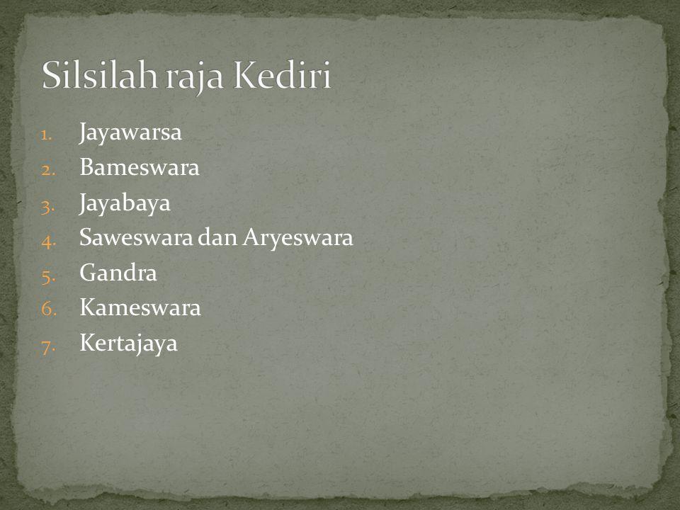 1. Jayawarsa 2. Bameswara 3. Jayabaya 4. Saweswara dan Aryeswara 5. Gandra 6. Kameswara 7. Kertajaya