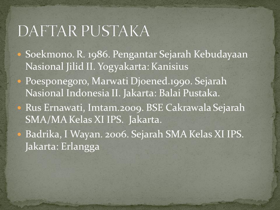 Soekmono. R. 1986. Pengantar Sejarah Kebudayaan Nasional Jilid II. Yogyakarta: Kanisius Poesponegoro, Marwati Djoened.1990. Sejarah Nasional Indonesia