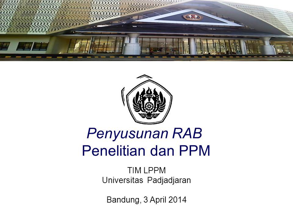 TIM LPPM Universitas Padjadjaran Bandung, 3 April 2014 LPPM UNPAD Penyusunan RAB Penelitian dan PPM