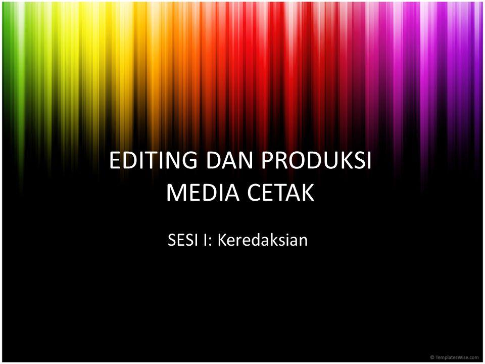 EDITING DAN PRODUKSI MEDIA CETAK SESI I: Keredaksian