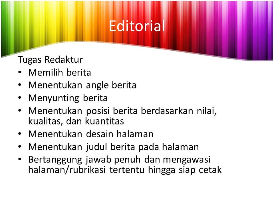 Editorial Tugas Redaktur Memilih berita Menentukan angle berita Menyunting berita Menentukan posisi berita berdasarkan nilai, kualitas, dan kuantitas