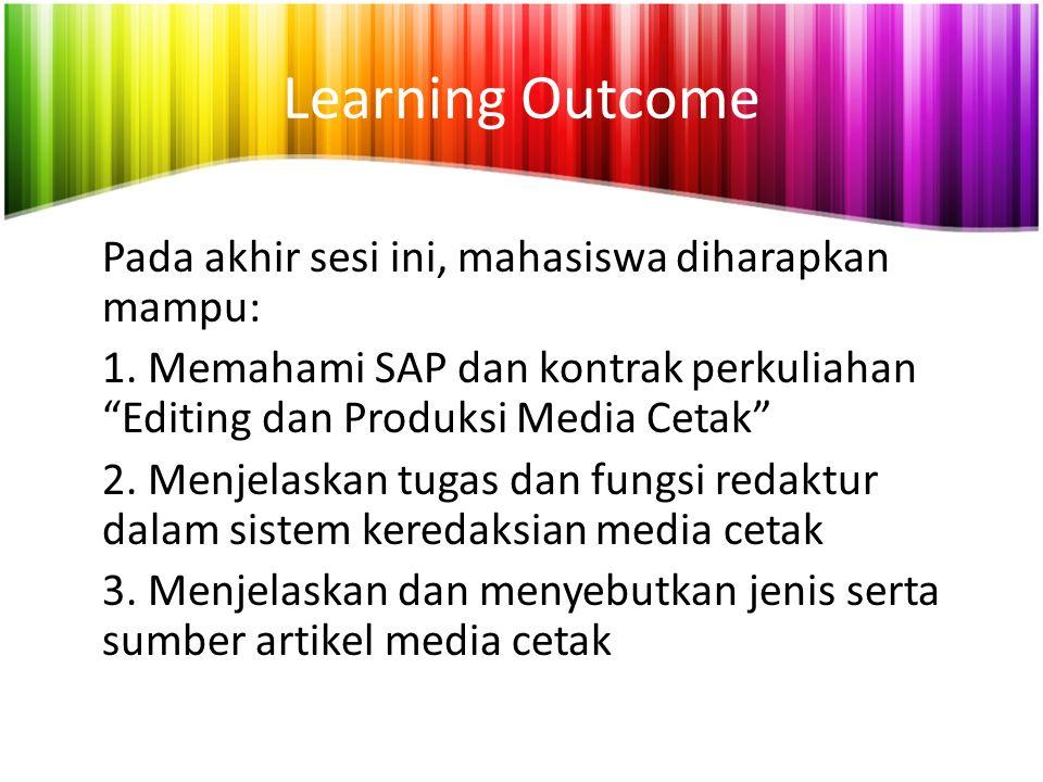 """Learning Outcome Pada akhir sesi ini, mahasiswa diharapkan mampu: 1. Memahami SAP dan kontrak perkuliahan """"Editing dan Produksi Media Cetak"""" 2. Menjel"""