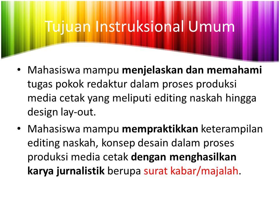Tujuan Instruksional Umum Mahasiswa mampu menjelaskan dan memahami tugas pokok redaktur dalam proses produksi media cetak yang meliputi editing naskah