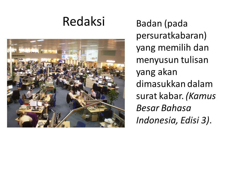 Redaksi Badan (pada persuratkabaran) yang memilih dan menyusun tulisan yang akan dimasukkan dalam surat kabar. (Kamus Besar Bahasa Indonesia, Edisi 3)