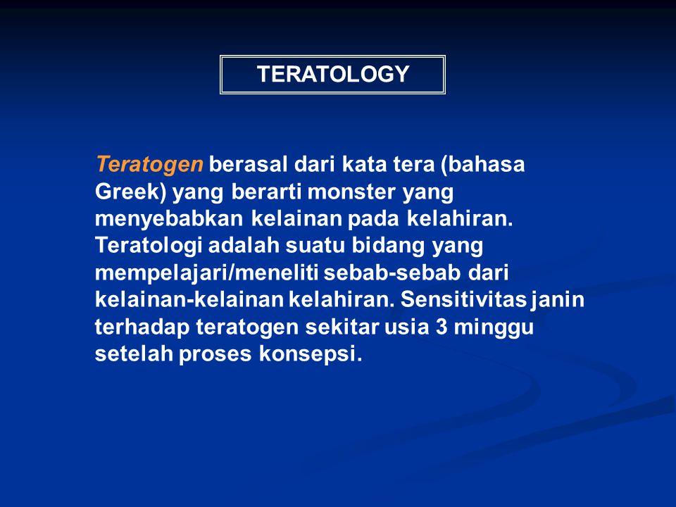 TERATOLOGY Teratogen berasal dari kata tera (bahasa Greek) yang berarti monster yang menyebabkan kelainan pada kelahiran. Teratologi adalah suatu bida