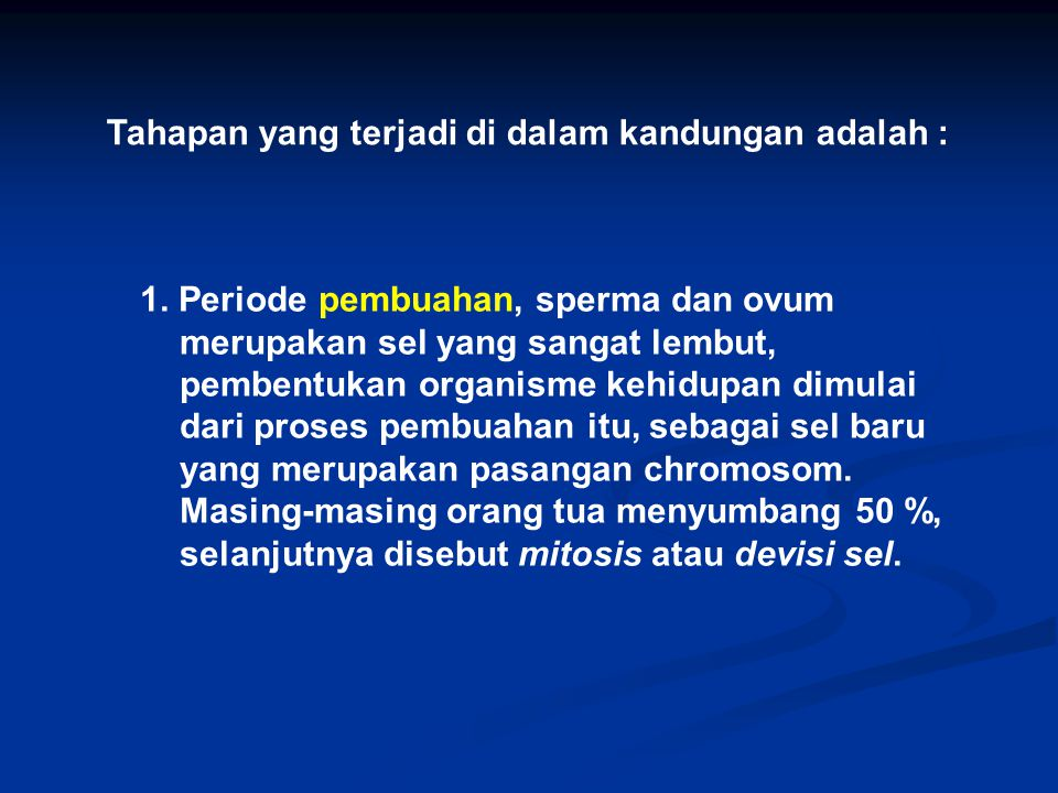 Tahapan yang terjadi di dalam kandungan adalah : 1. Periode pembuahan, sperma dan ovum merupakan sel yang sangat lembut, pembentukan organisme kehidup