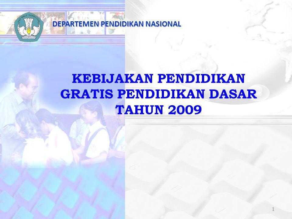 1 KEBIJAKAN PENDIDIKAN GRATIS PENDIDIKAN DASAR TAHUN 2009 1 DEPARTEMEN PENDIDIKAN NASIONAL