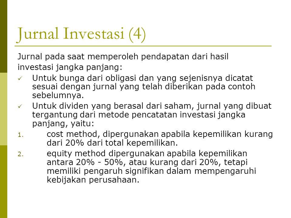 Jurnal Investasi (4) Jurnal pada saat memperoleh pendapatan dari hasil investasi jangka panjang: Untuk bunga dari obligasi dan yang sejenisnya dicatat