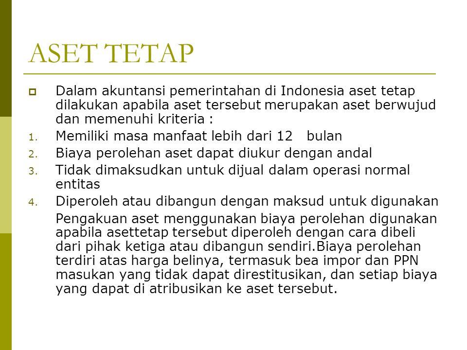 ASET TETAP  Dalam akuntansi pemerintahan di Indonesia aset tetap dilakukan apabila aset tersebut merupakan aset berwujud dan memenuhi kriteria : 1. M