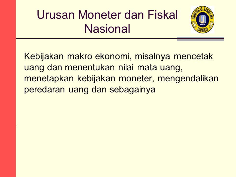 Urusan Moneter dan Fiskal Nasional Kebijakan makro ekonomi, misalnya mencetak uang dan menentukan nilai mata uang, menetapkan kebijakan moneter, mengendalikan peredaran uang dan sebagainya