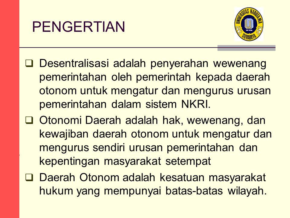 PENGERTIAN  Desentralisasi adalah penyerahan wewenang pemerintahan oleh pemerintah kepada daerah otonom untuk mengatur dan mengurus urusan pemerintahan dalam sistem NKRI.