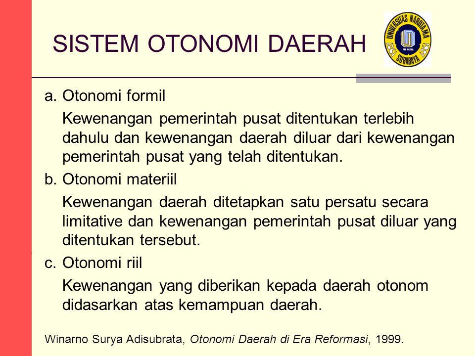 SISTEM OTONOMI DAERAH a.Otonomi formil Kewenangan pemerintah pusat ditentukan terlebih dahulu dan kewenangan daerah diluar dari kewenangan pemerintah pusat yang telah ditentukan.
