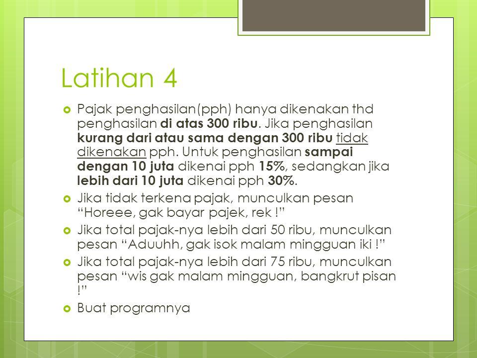 Latihan 4  Pajak penghasilan(pph) hanya dikenakan thd penghasilan di atas 300 ribu.