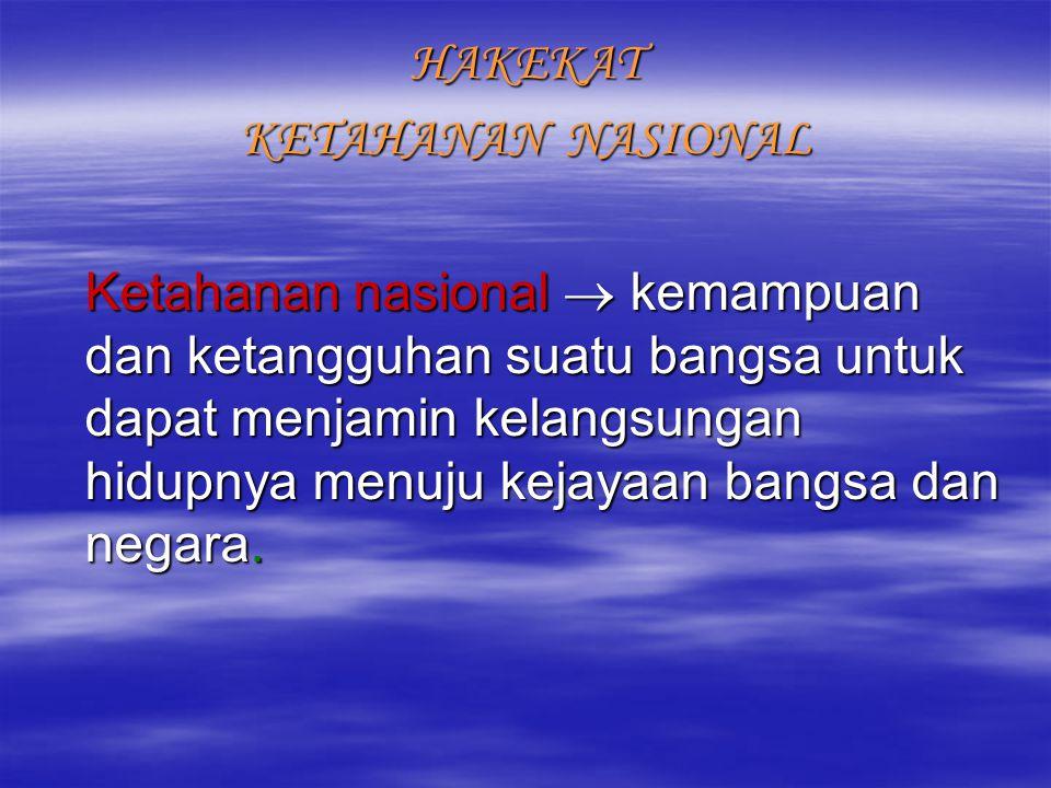 HAKEKAT KETAHANAN NASIONAL Ketahanan nasional  kemampuan dan ketangguhan suatu bangsa untuk dapat menjamin kelangsungan hidupnya menuju kejayaan bangsa dan negara.