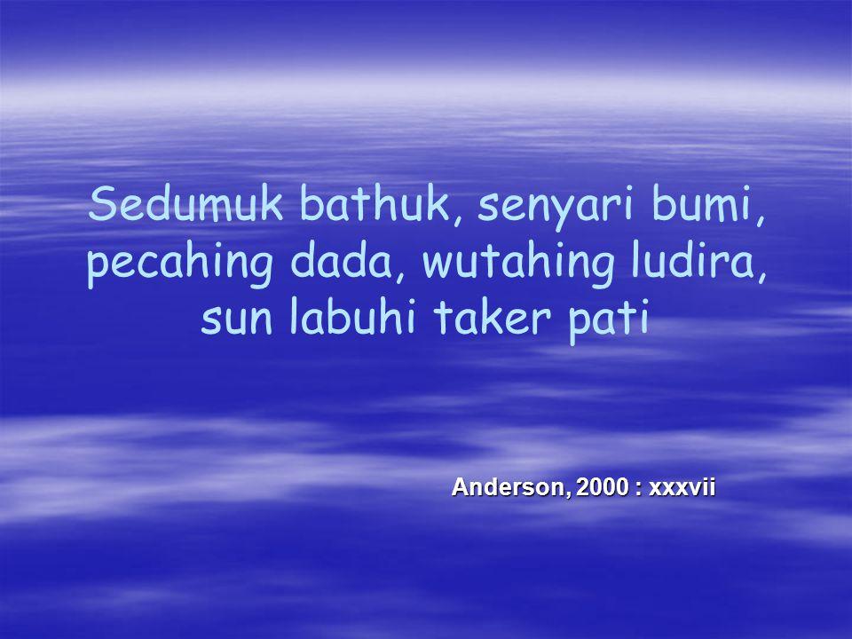 Sedumuk bathuk, senyari bumi, pecahing dada, wutahing ludira, sun labuhi taker pati Anderson, 2000 : xxxvii