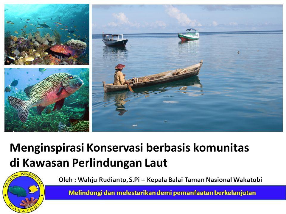Menginspirasi Konservasi berbasis komunitas di Kawasan Perlindungan Laut Oleh : Wahju Rudianto, S.Pi – Kepala Balai Taman Nasional Wakatobi