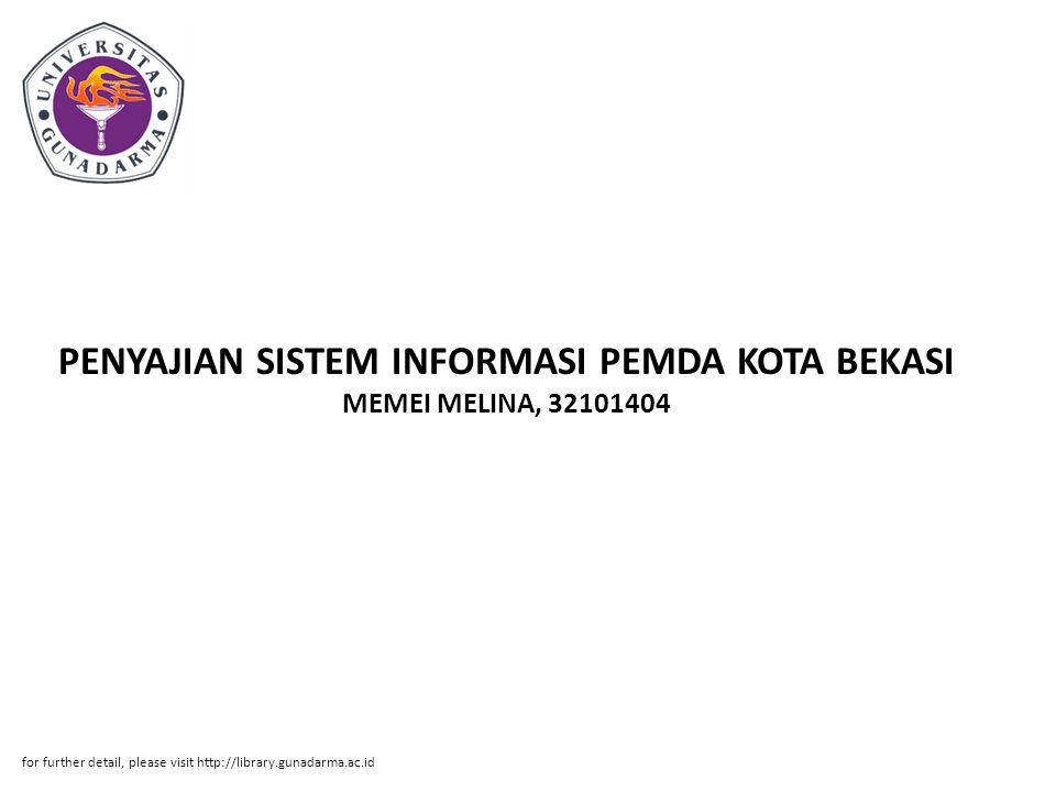 PENYAJIAN SISTEM INFORMASI PEMDA KOTA BEKASI MEMEI MELINA, 32101404 for further detail, please visit http://library.gunadarma.ac.id