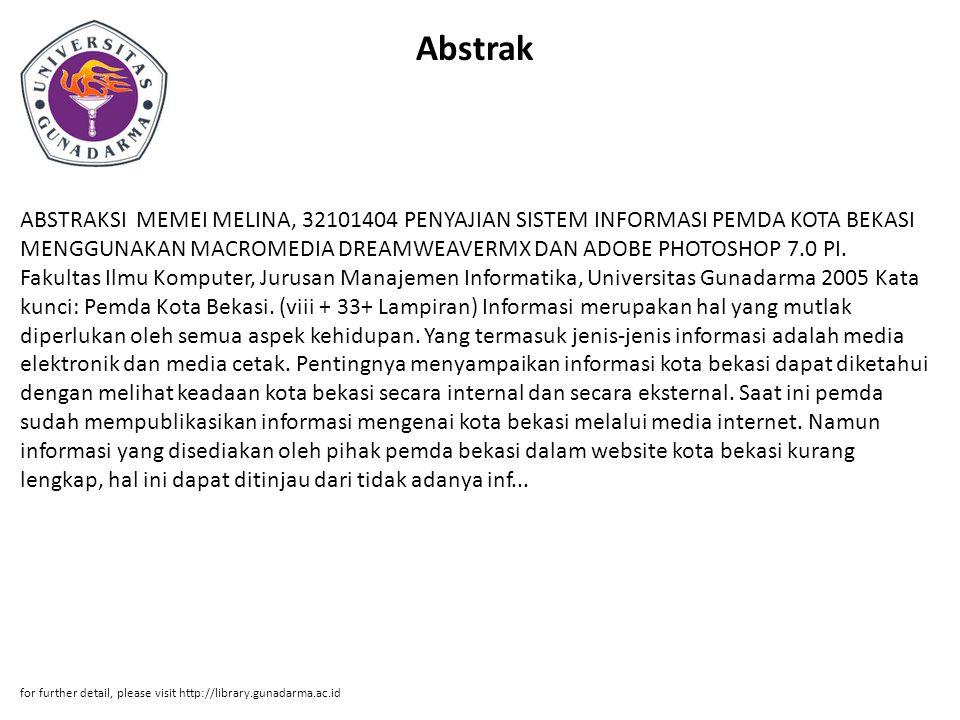 Abstrak ABSTRAKSI MEMEI MELINA, 32101404 PENYAJIAN SISTEM INFORMASI PEMDA KOTA BEKASI MENGGUNAKAN MACROMEDIA DREAMWEAVERMX DAN ADOBE PHOTOSHOP 7.0 PI.
