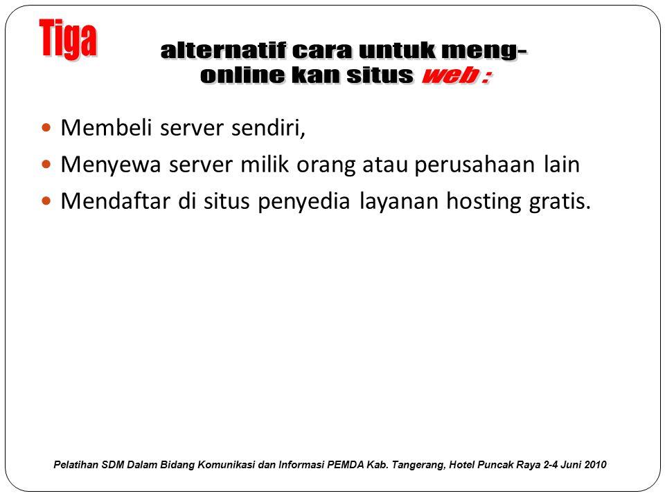 Membeli server sendiri, Menyewa server milik orang atau perusahaan lain Mendaftar di situs penyedia layanan hosting gratis. Pelatihan SDM Dalam Bidang
