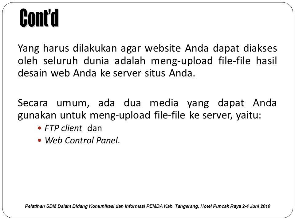 Yang harus dilakukan agar website Anda dapat diakses oleh seluruh dunia adalah meng-upload file-file hasil desain web Anda ke server situs Anda. Secar