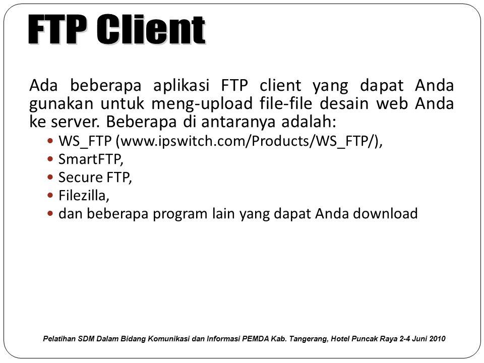 Ada beberapa aplikasi FTP client yang dapat Anda gunakan untuk meng-upload file-file desain web Anda ke server. Beberapa di antaranya adalah: WS_FTP (