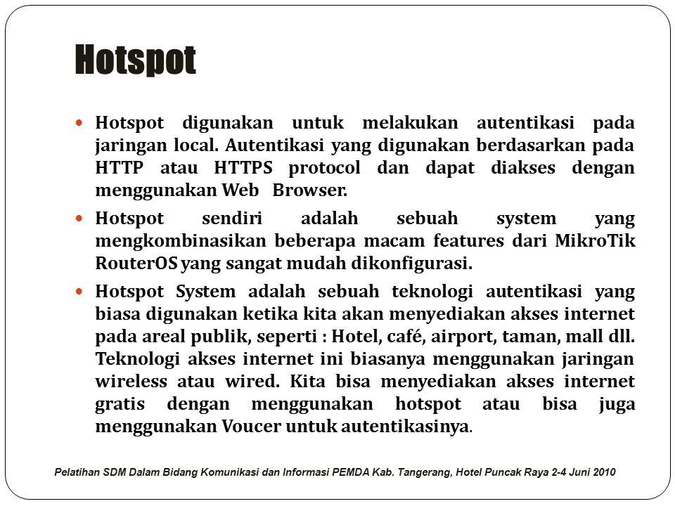 Hotspot Hotspot digunakan untuk melakukan autentikasi pada jaringan local. Autentikasi yang digunakan berdasarkan pada HTTP atau HTTPS protocol dan da