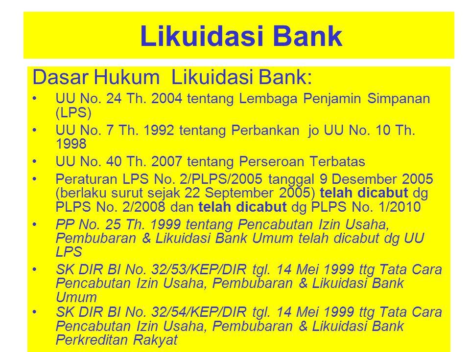 Likuidasi Bank Likuidasi Bank adalah : tindakan penyelesaian seluruh aset dan kewajiban bank sebagai akibat pencabutan izin usaha dan pembubaran badan hukum bank