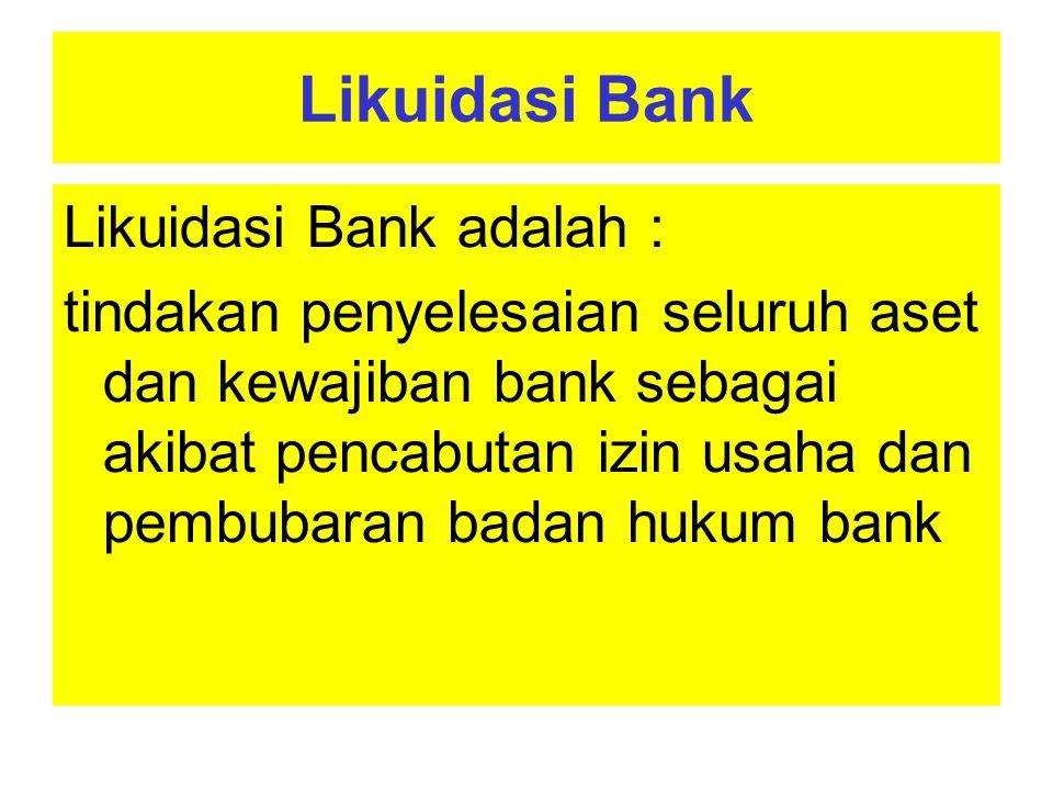 Likuidasi Bank Tata Cara Likuidasi Bank 1.Pencabutan izin usaha oleh Bank Indonesia/Lembaga Pengawas Perbankan 2.LPS mengambil alih dan menjalankan segala hak dan wewenang pemegang saham, termasuk hak dan wewenang RUPS dalam rangka likuidasi 3.Direksi & Komisaris wajib menyusun Neraca Penutupan yang harus disampaikan kepada LPS 4.Dalam hal Direksi & Komisaris tidak menyampaikan Neraca Penutupan, LPS menunjuk KAP atau instansi Pemerintah dibidang Audit untuk menyusun Neraca Penutupan