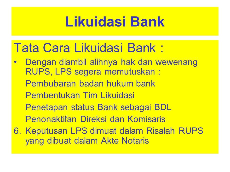 Likuidasi Bank Tugas Tim Likuidasi : 1.Menyelesaikan hal-hal yang berkaitan dengan pembubaran badan hukum Bank 2.Melakukan pemberesan aset dan kewajiban Bank dan 3.Melakukan pertanggung jawaban pelaksanaan Likuidasi Bank
