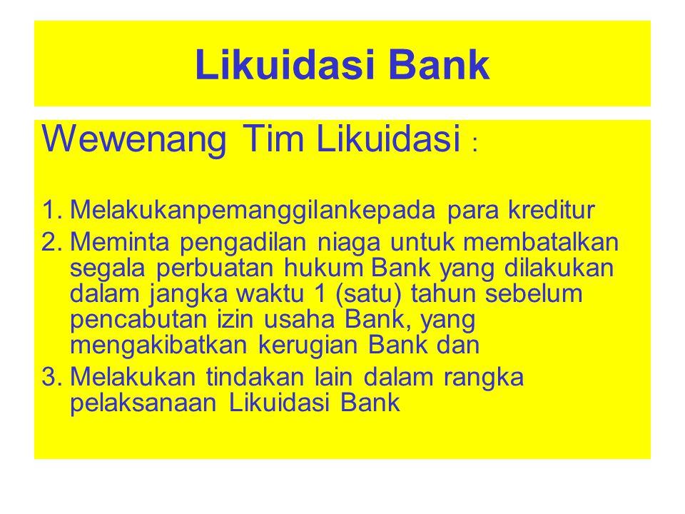 Likuidasi Bank Anggota Tim Likuidasi : 1.Ditetapkan dengan Keputusan Dewan Komisioner ; 2.Paling banyak 9 (sembilan) orang ; 3.Penunjukan berdasarkan keahlian ; 4.Mendapatkan Honorarium