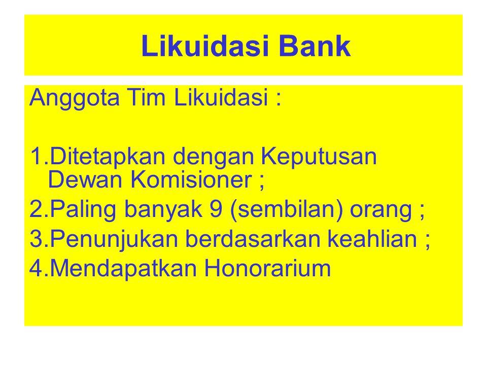 Likuidasi Bank Tim Likuidasi : Menyusun Rencana Kerja dan Anggaran Biaya dalam rangka pelaksanaan Likuidasi Bank Melaksanakan tindakan dalam rangka pembubaran Badan Hukum Bank (paling lambat 30 hari sejak tanggal keputusan LPS tentang pembubaran badan hukum Bank