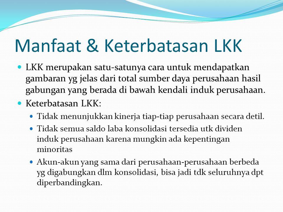 Manfaat & Keterbatasan LKK LKK merupakan satu-satunya cara untuk mendapatkan gambaran yg jelas dari total sumber daya perusahaan hasil gabungan yang b