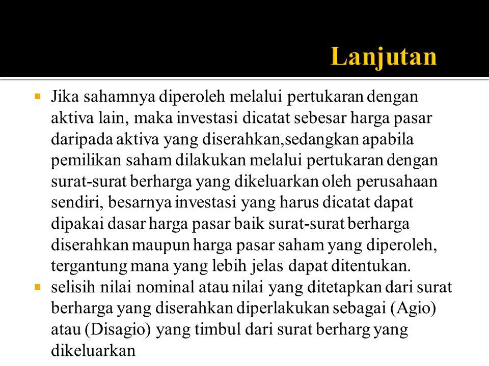  Jika sahamnya diperoleh melalui pertukaran dengan aktiva lain, maka investasi dicatat sebesar harga pasar daripada aktiva yang diserahkan,sedangkan