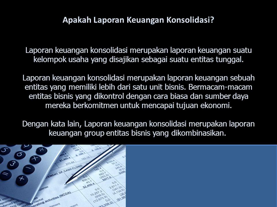 Apakah Laporan Keuangan Konsolidasi? Laporan keuangan konsolidasi merupakan laporan keuangan suatu kelompok usaha yang disajikan sebagai suatu entitas