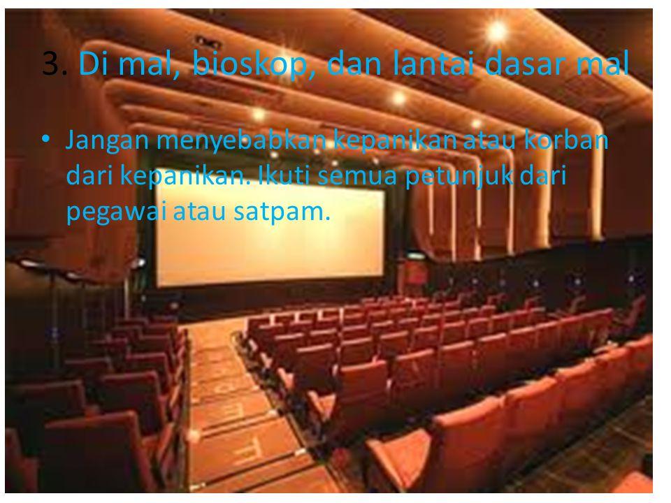 3.Di mal, bioskop, dan lantai dasar mal Jangan menyebabkan kepanikan atau korban dari kepanikan.