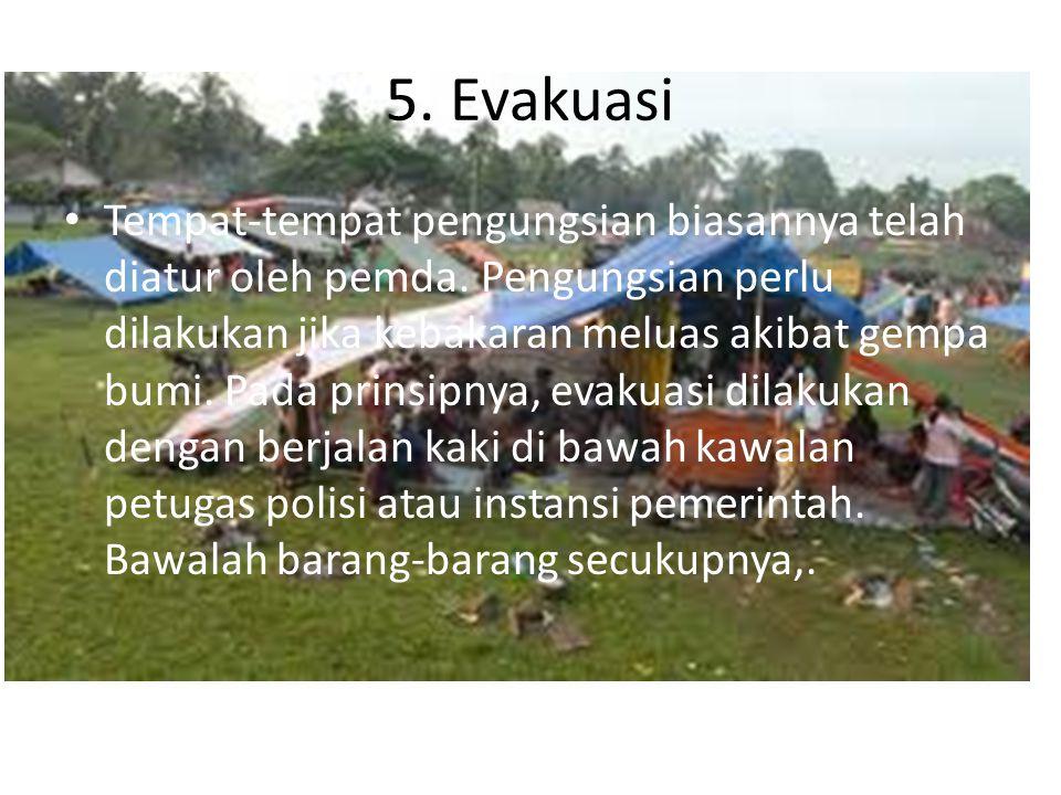 5.Evakuasi Tempat-tempat pengungsian biasannya telah diatur oleh pemda.