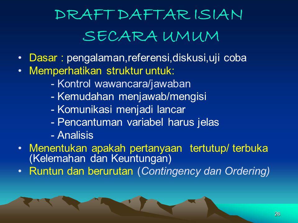 26 DRAFT DAFTAR ISIAN SECARA UMUM Dasar : pengalaman,referensi,diskusi,uji coba Memperhatikan struktur untuk: - Kontrol wawancara/jawaban - Kemudahan