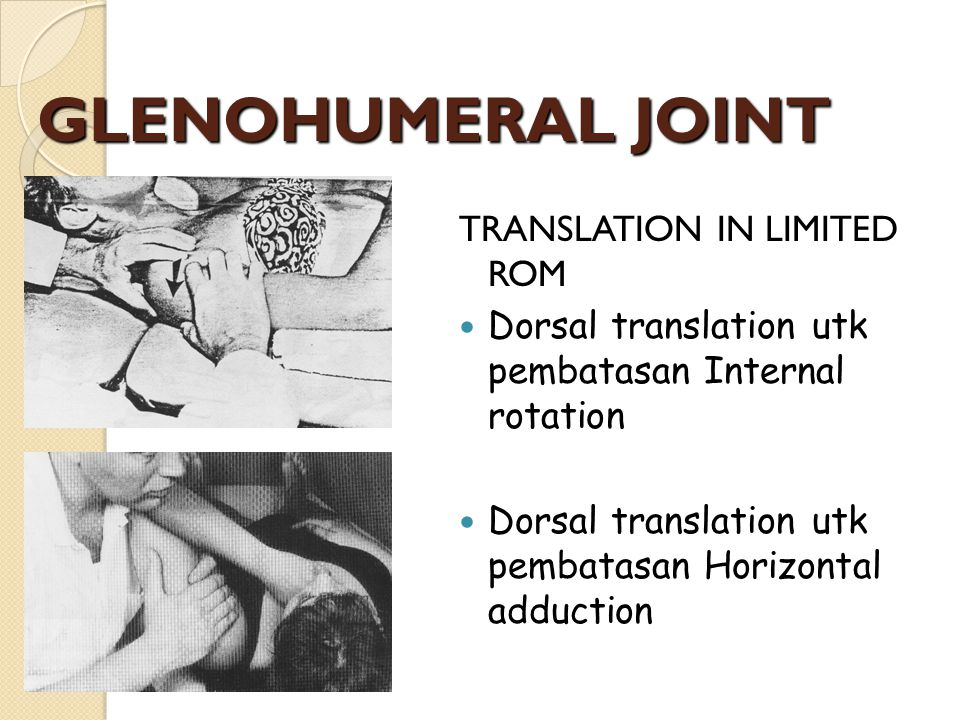 GLENOHUMERAL JOINT TRANSLATION IN LIMITED ROM Dorsal translation utk pembatasan Internal rotation Dorsal translation utk pembatasan Horizontal adducti