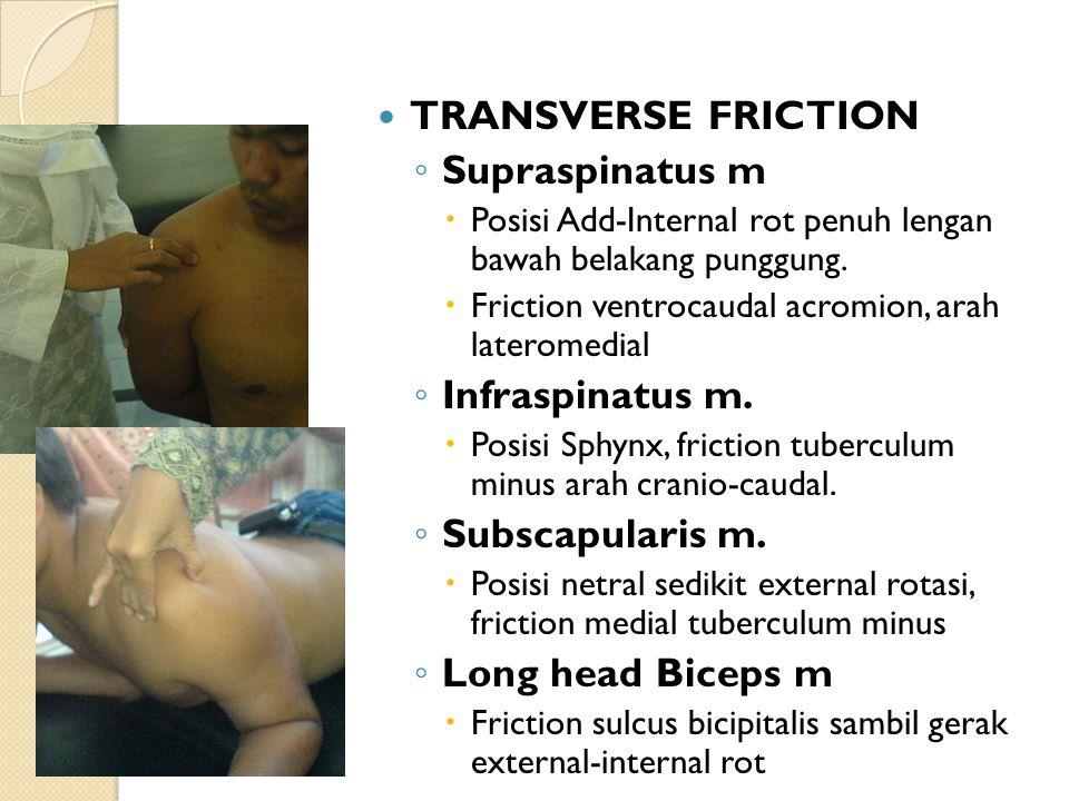 TRANSVERSE FRICTION ◦ Supraspinatus m  Posisi Add-Internal rot penuh lengan bawah belakang punggung.  Friction ventrocaudal acromion, arah lateromed