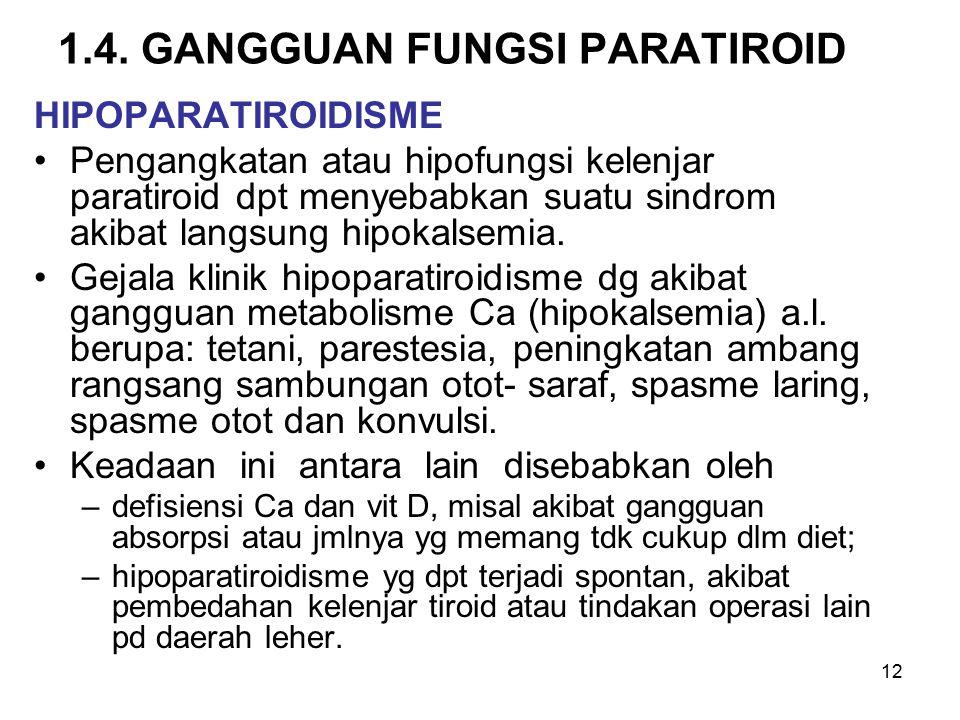 12 1.4. GANGGUAN FUNGSI PARATIROID HIPOPARATIROIDISME Pengangkatan atau hipofungsi kelenjar paratiroid dpt menyebabkan suatu sindrom akibat langsung h
