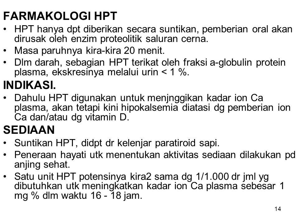 14 FARMAKOLOGI HPT HPT hanya dpt diberikan secara suntikan, pemberian oral akan dirusak oleh enzim proteolitik saluran cerna. Masa paruhnya kira-kira