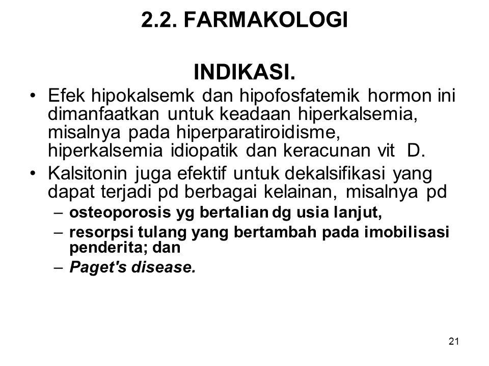 21 2.2. FARMAKOLOGI INDIKASI. Efek hipokalsemk dan hipofosfatemik hormon ini dimanfaatkan untuk keadaan hiperkalsemia, misalnya pada hiperparatiroidis