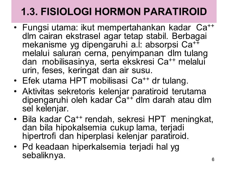 6 1.3. FISIOLOGI HORMON PARATIROID Fungsi utama: ikut mempertahankan kadar Ca ++ dlm cairan ekstrasel agar tetap stabil. Berbagai mekanisme yg dipenga