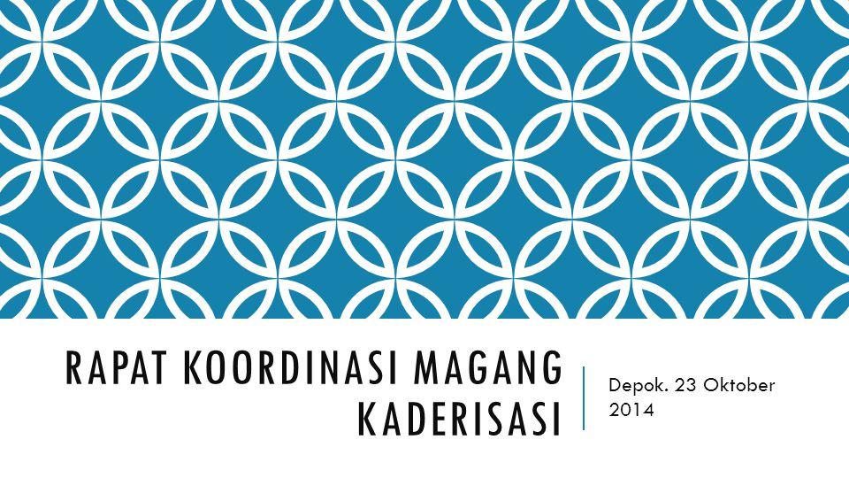 RAPAT KOORDINASI MAGANG KADERISASI Depok. 23 Oktober 2014