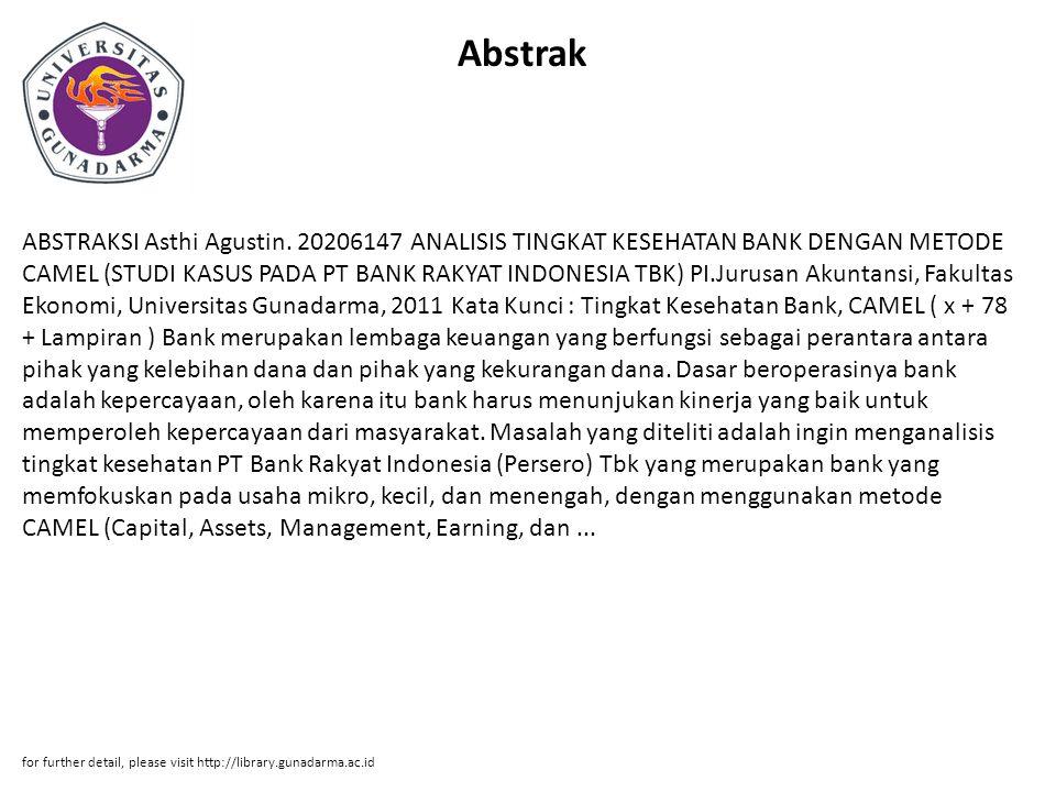 Abstrak ABSTRAKSI Asthi Agustin. 20206147 ANALISIS TINGKAT KESEHATAN BANK DENGAN METODE CAMEL (STUDI KASUS PADA PT BANK RAKYAT INDONESIA TBK) PI.Jurus