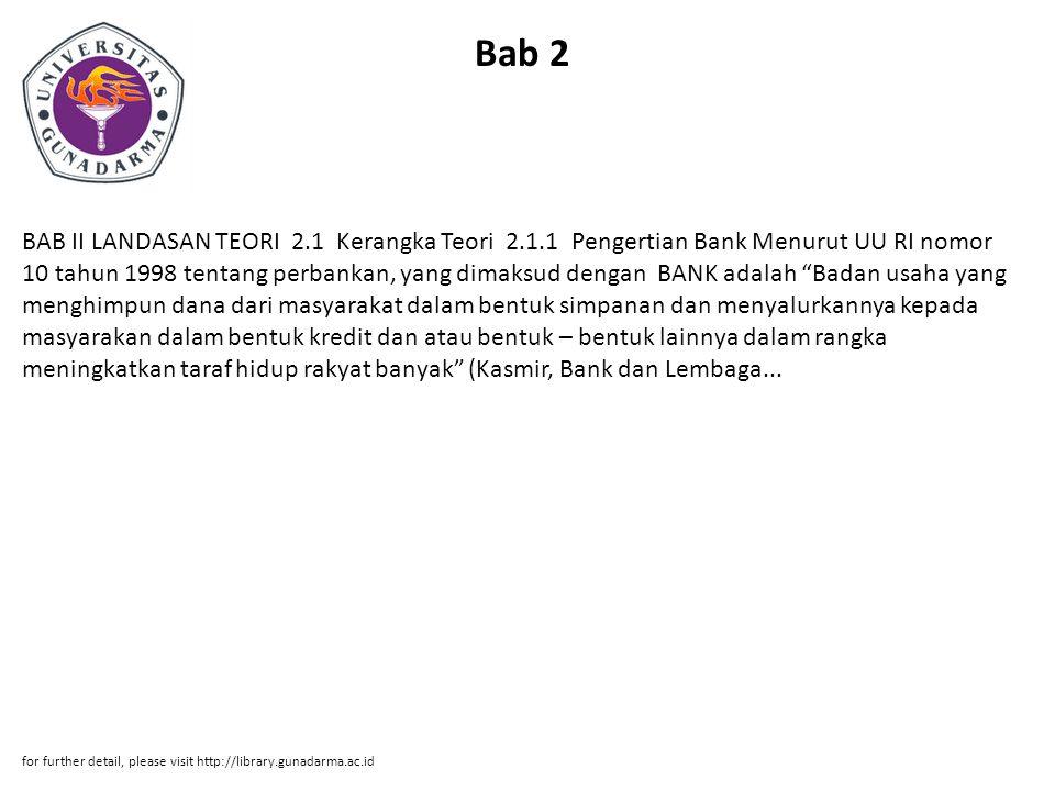 Bab 2 BAB II LANDASAN TEORI 2.1 Kerangka Teori 2.1.1 Pengertian Bank Menurut UU RI nomor 10 tahun 1998 tentang perbankan, yang dimaksud dengan BANK ad