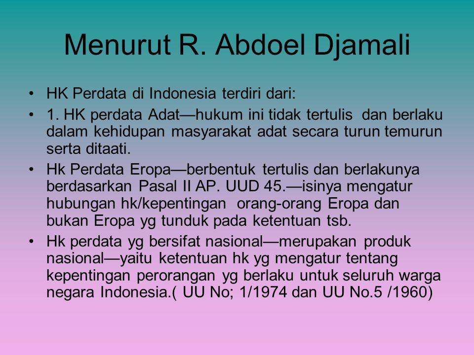 Menurut R. Abdoel Djamali HK Perdata di Indonesia terdiri dari: 1. HK perdata Adat—hukum ini tidak tertulis dan berlaku dalam kehidupan masyarakat ada